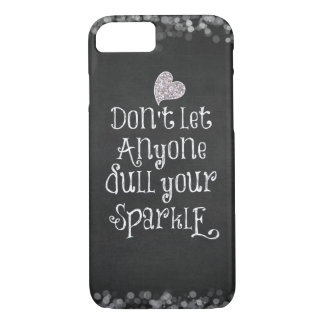 Don't Let Anyone Dull Your Sparkle Quote iPhone 7 Case
