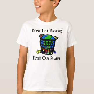 Don't let anyone Trash our Planet T-Shirt