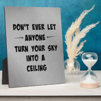 Don't Let Anyone Turn Your Sky into Ceiling Quote Plaque