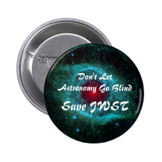 Don't Let Astronomy Go Blind - Save JWST 2 Inch Round Button