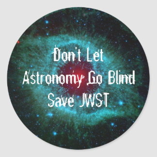 Don't Let Astronomy Go Blind - Save JWST Classic Round Sticker