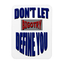 Don't Let Bigotry Define You Magnet