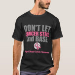 Dont Let Cancer Steal Second 2nd Base T-Shirt