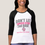 Dont Let Cancer Steal Second 2nd Base T-shirts