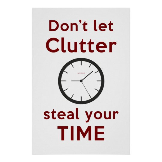 'Don't Let Clutter Steal Your Time' Poster