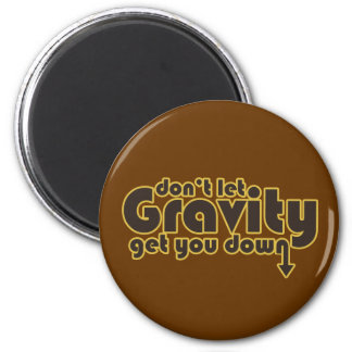Don't let Gravity get you Down for Science Geeks Magnet