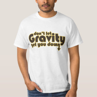 Don't let Gravity get you Down for Science Geeks T-Shirt