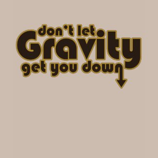 Don't let Gravity get you Down for Science Geeks shirt