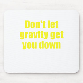 Dont let Gravity get you Down Mouse Pad