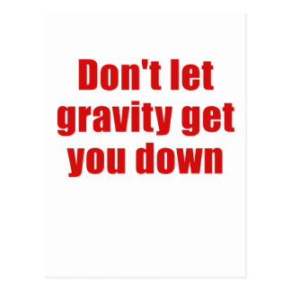 Dont let Gravity get you Down Postcard