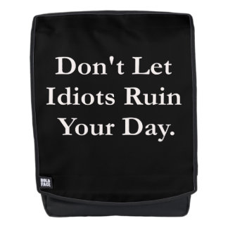 Don't Let Idiots Ruin Your Day Backpack