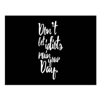 Don't Let Idiots Ruin Your Day Black White Quote Postcard