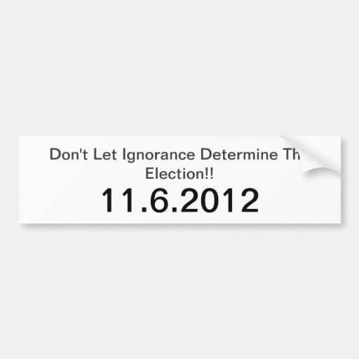Don't Let Ignorance Win Car Bumper Sticker