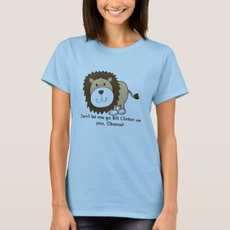 Don't let me go Bill Clinton on you, Obama! T-Shirt