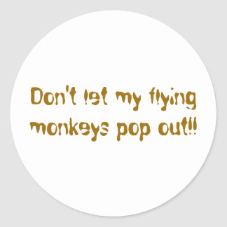 Don't let my flying monkeys pop out!! classic round sticker