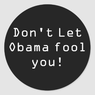 Don't Let Obama fool you! Stickers