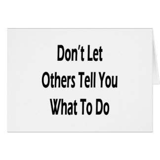 dont let others tell you what to do greeting card
