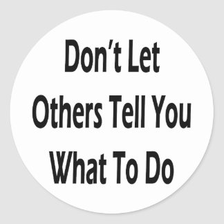 dont let others tell you what to do classic round sticker