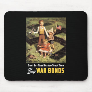 Don't Let That Shadow Touch Them Buy War Bonds Mouse Pad