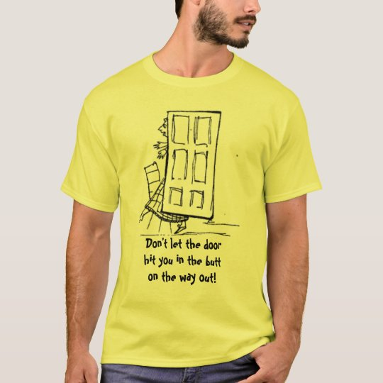 Don't Let The Door Hit You In The Butt T-Shirt