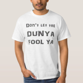 Don't let the Dunya Fool Ya T-Shirt