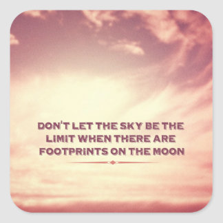 Don't let the sky be the limit… square sticker