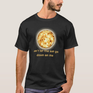 Don't let the sun go down on me T-Shirt