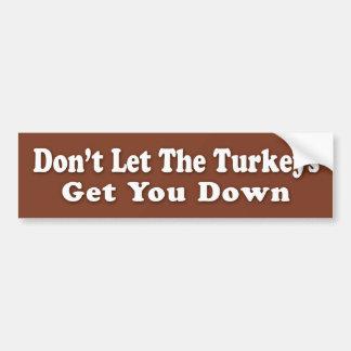 Don't Let The Turkeys Get U Down Car Bumper Sticker