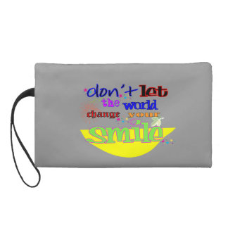 Don't Let the World Change YOur Smile Wristlet