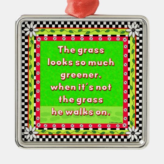 Don't let them walk on you. metal ornament