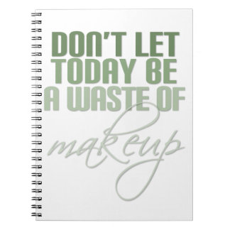 Don't let today be a waste of Makeup Notebook