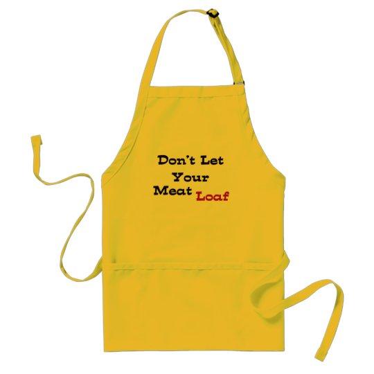 Don't Let Your Meat Loaf Adult Apron