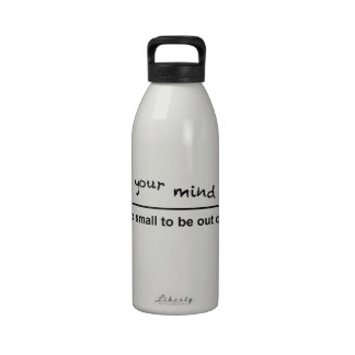 Don't let your mind wander, It's much to small Reusable Water Bottles