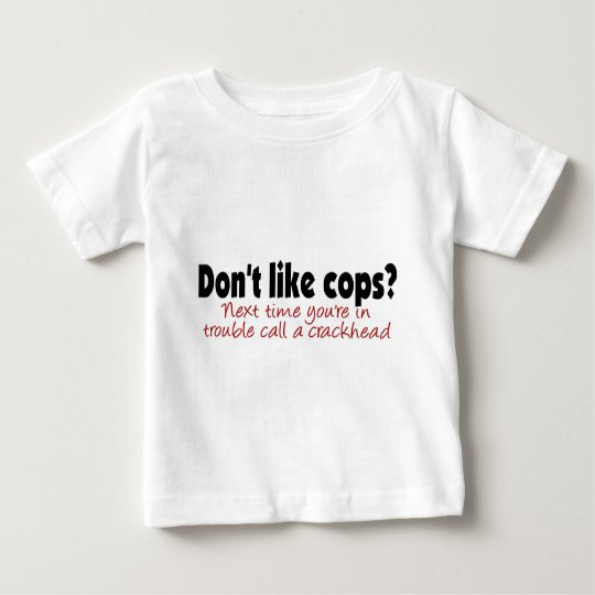 Don't like cops? baby T-Shirt