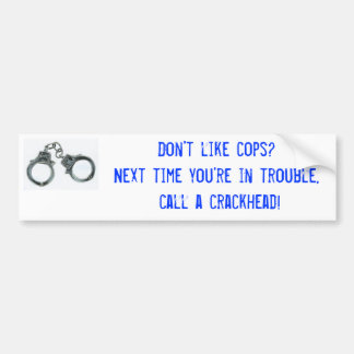 Don't like cops?Next time you're in ... Car Bumper Sticker