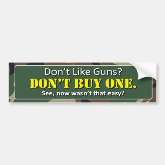 Don't Like Guns? Don't buy One. Car Bumper Sticker