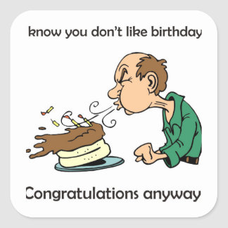 Don't like / hate birthdays? Middle age birthday! Square Sticker