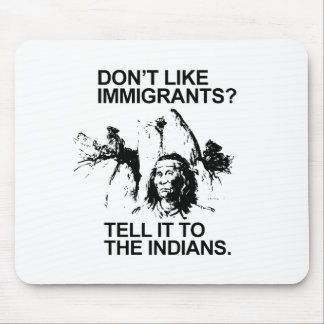 Don't like immigrants, tell it to the indians mousepads