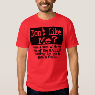 Dont Like Me.. -- T-Shirt