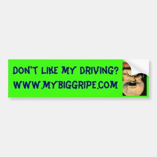 Don't Like my driving? Car Bumper Sticker
