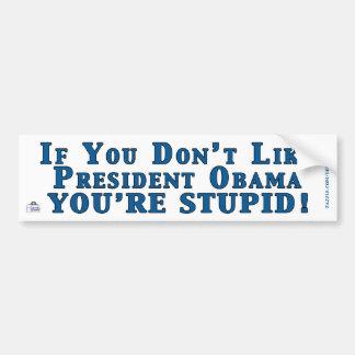 Don't Like Obama - You're Stupid Car Bumper Sticker