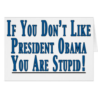 Don't Like Obama - You're Stupid Greeting Cards