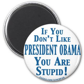 Don't Like Obama - You're Stupid Fridge Magnet