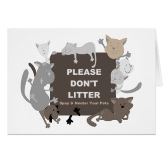 Don't Litter (Spay & Neuter) Greeting Card