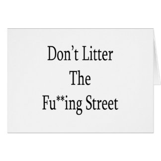 Dont Litter The Fuing Street Greeting Card