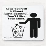 Don't Litter Your Mind Mouse Pads