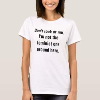 Don't Look at Me (Anti-Feminist) Women's T-Shirt