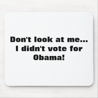 Don't look at me... I didn't vote for Obama! Mousepads