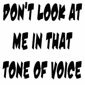 Don't Look At Me In That Tone Of Voice Cutout