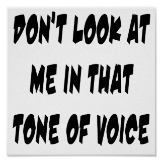 Don't Look At Me In That Tone Of Voice Poster